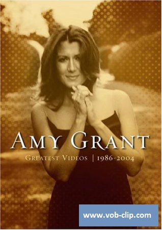 Amy Grant - Greatest Videos 1986-2004 (2004) (DVD5)